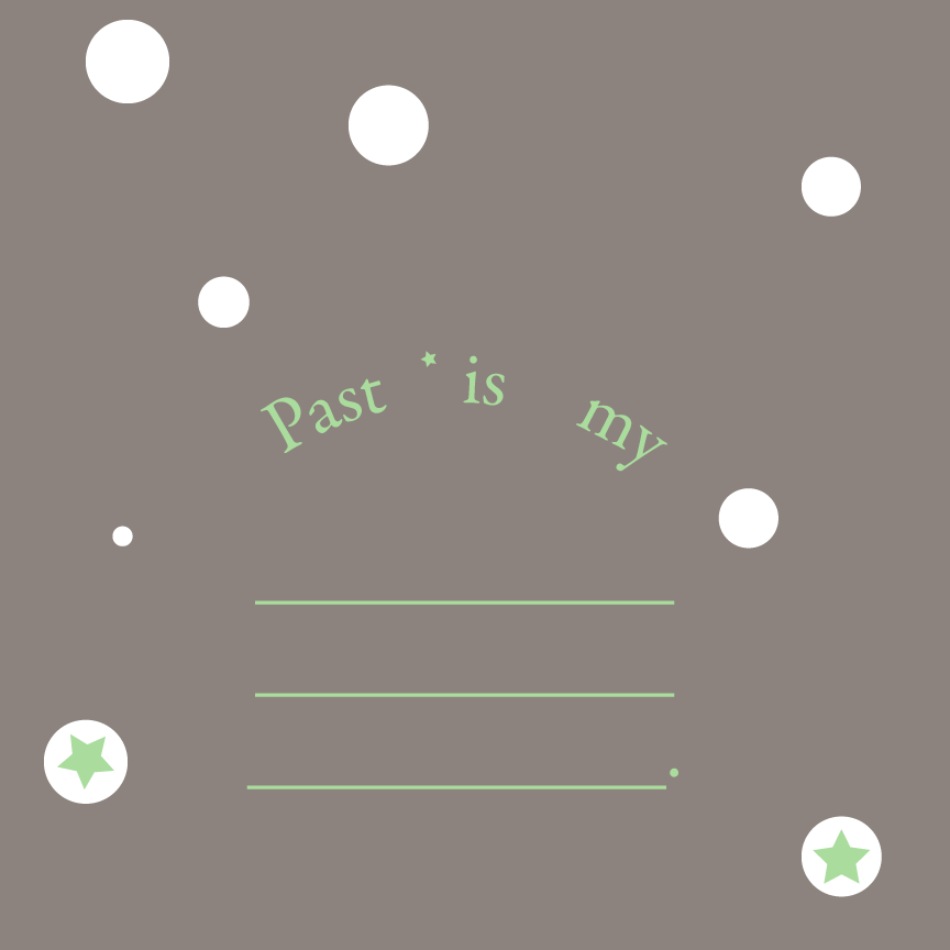 Past is my