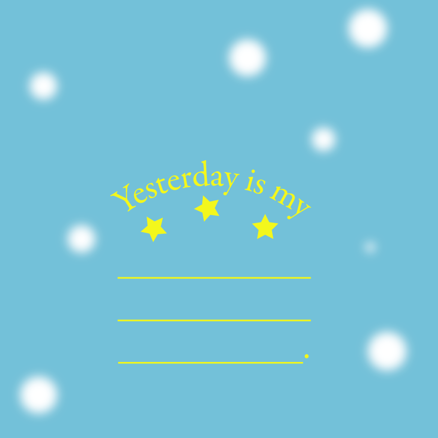 Yesterday is my