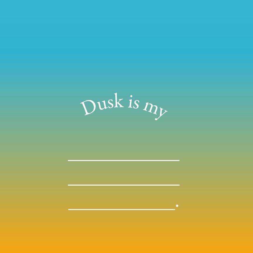 Dusk is my