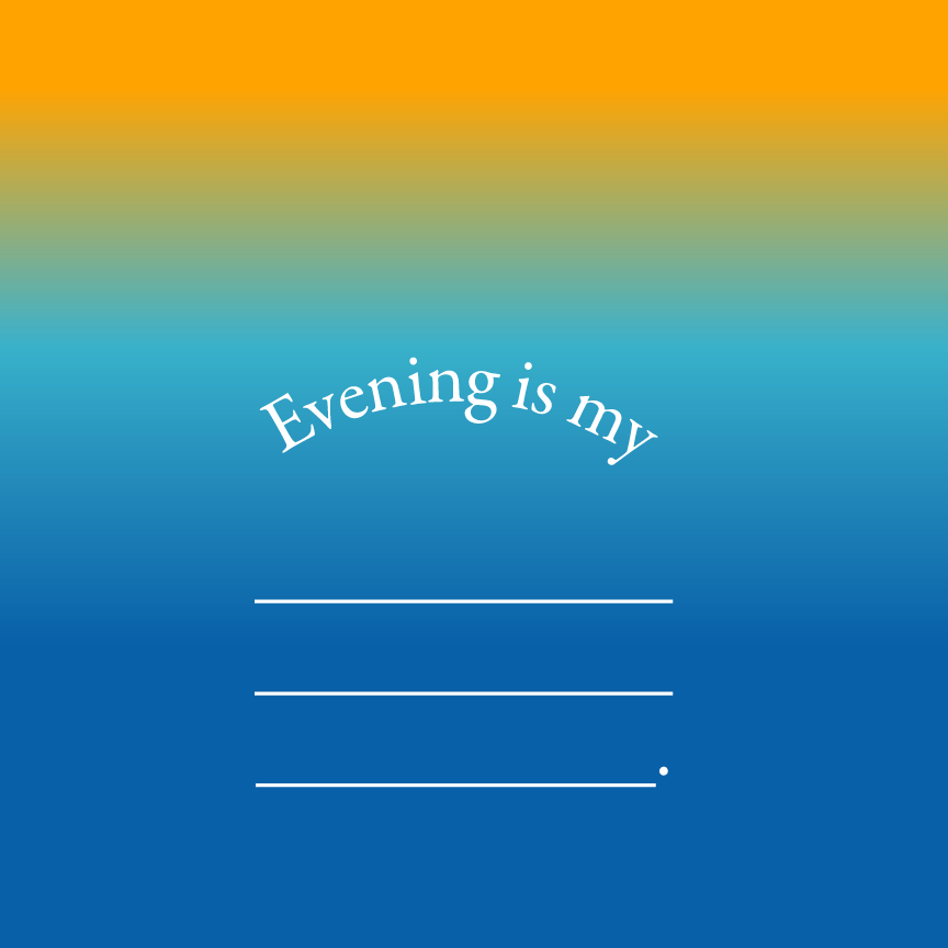 Evening is my