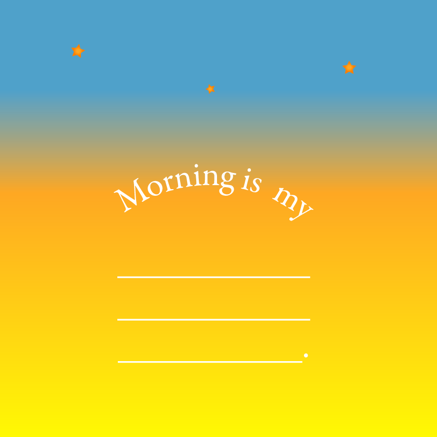 Morning is my